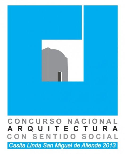 Concurso Nacional de Arquitectura con Sentido Social / Casita Linda San Miguel de Allende 2013